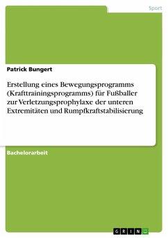 Erstellung eines Bewegungsprogramms (Krafttrainingsprogramms) für Fußballer zur Verletzungsprophylaxe der unteren Extremitäten und Rumpfkraftstabilisierung