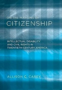 On the Margins of Citizenship: Intellectual Disability and Civil Rights in Twentieth-Century America - Carey, Allison C.