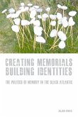 Creating Memorials, Building Identities: The Politics of Memory in the Black Atlantic