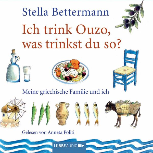 ich trink 39 ouzo was trinkst du so meine griechische familie und ich von stella bettermann. Black Bedroom Furniture Sets. Home Design Ideas