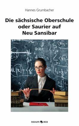 Die sächsische Oberschule oder Saurier auf Neu Sansibar - Grumbacher, Hannes