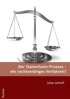 Der Stammheim-Prozess - ein rechtswidriges Verfahren? - Amhoff, Julian