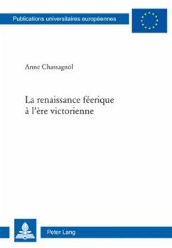 La renaissance féerique à l'ère victorienne - Chassagnol, Anne