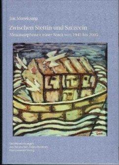 Zwischen Stettin und Szczecin - Musekamp, Jan