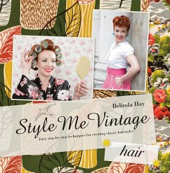 Style Me Vintage: Easy Step-by-step Techniques for Creating Classic Hairstyles - Hay, Belinda