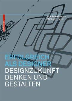 Erfolgreich als Designer - Designzukunft denken und gestalten - Kobuss, Joachim; Hardt, Michael B.