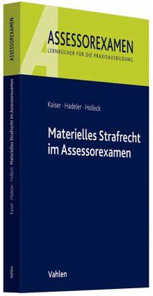 Materielles Strafrecht im Assessorexamen - Kaiser, Horst; Holleck, Torsten; Hadeler, Henning