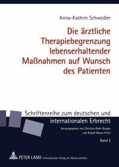 Die ärztliche Therapiebegrenzung lebenserhaltender Maßnahmen auf Wunsch des Patienten - Schwedler, Anna