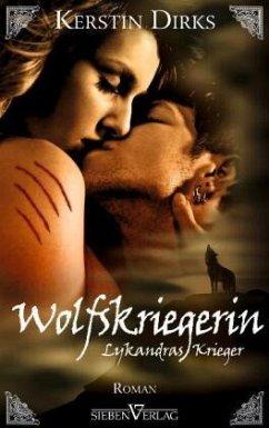 Wolfskriegerin / Lykandras Krieger Bd.3 - Dirks, Kerstin