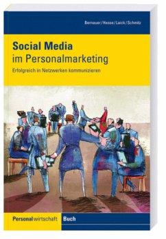 Social Media im Personalmarketing - Bernauer, Dominik; Hesse, Gero; Laick, Steffen; Schmitz, Bernd