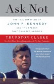 Ask Not: The Inauguration of John F. Kennedy and the Speech That Changed America