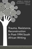 Trauma, Resistance, Reconstruction in Post-1994 South African Writing