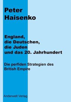 England, die Deutschen, die Juden und das 20. Jahrhundert - Haisenko, Peter