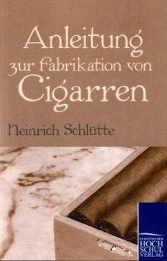 Anleitung zur Fabrikation von Cigarren - Schlütte, Heinrich