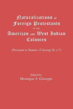 Naturalizations of Foreign Protestants in the American and West Indian Colonies. (Pursuant to Statute 13 George II, C.7)