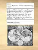 Letters of Euler to a German princess, on different subjects in physics and philosophy. Translated from the French by Henry Hunter, D.D. With original notes, and a glossary of foreign and scientific terms. In two volumes. ... Volume 2 of 2