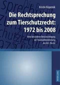 Die Rechtsprechung zum Tierschutzrecht: 1972 bis 2008 - Köpernik, Kristin