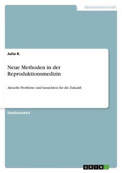 Neue Methoden in der Reproduktionsmedizin - K., Julia