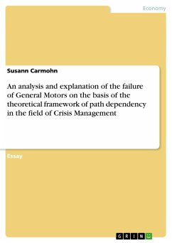 An analysis and explanation of the failure of General Motors on the basis of the theoretical framework of path dependency in the field of Crisis Management - Carmohn, Susann