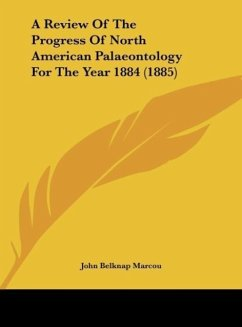 A Review Of The Progress Of North American Palaeontology For The Year 1884 (1885) - Marcou, John Belknap