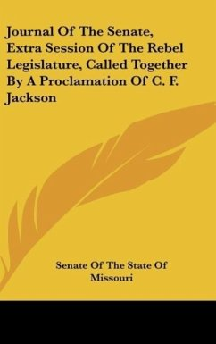 Journal Of The Senate, Extra Session Of The Rebel Legislature, Called Together By A Proclamation Of C. F. Jackson