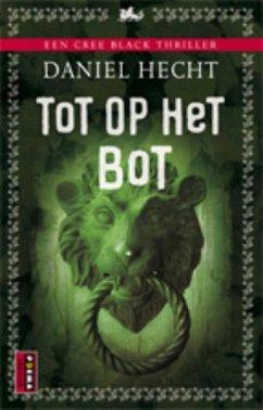 Tot op het bot / druk 3 - Hecht, Daniel