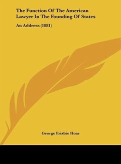 The Function Of The American Lawyer In The Founding Of States - Hoar, George Frisbie