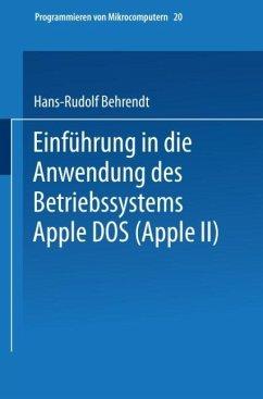 Einführung in die Anwendung des Betriebssystems Apple DOS (Apple II) - Behrendt, Hans-Rudolf