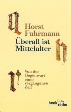 Überall ist Mittelalter - Fuhrmann, Horst