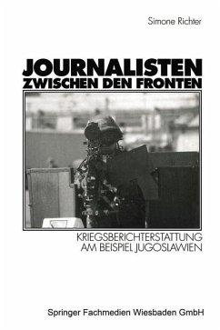Journalisten zwischen den Fronten - Richter, Simone