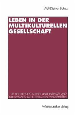 Leben in der multikulturellen Gesellschaft - Bukow, Wolf-Dietrich
