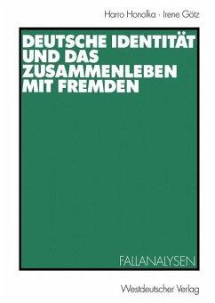 Deutsche Identität und das Zusammenleben mit Fremden - Honolka, Harro; Götz, Irene