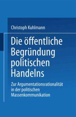 Die öffentliche Begründung politischen Handelns - Kuhlmann, Christoph