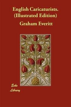 English Caricaturists. (Illustrated Edition) - Everitt, Graham