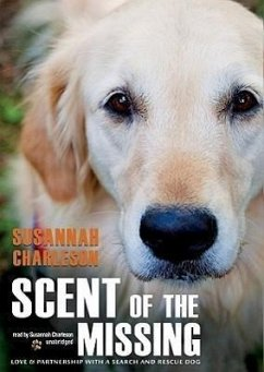 Scent of the Missing: Love & Partnership with a Search-And-Rescue Dog - Sprecher: Charleson, Susannah