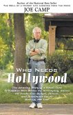 Who Needs Hollywood: The Amazing Story of a Small Time Filmmaker who Writes the Screenplay, Raises the Production Budget, Directs, and Dist