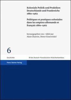Koloniale Politik und Praktiken Deutschlands und Frankreichs 1880-1962 / Politiques et pratiques coloniales dans les empires allemands et français 1880-1962