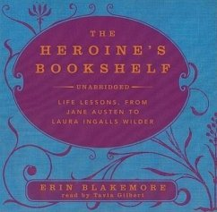 The Heroine's Bookshelf: Life Lessons, from Jane Austen to Laura Ingalls Wilder - Blakemore, Erin