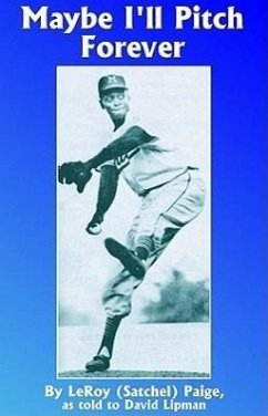 Maybe I'll Pitch Forever: A Great Baseball Player Tells the Hilarious Story Behind the Legend - Paige, Leroy