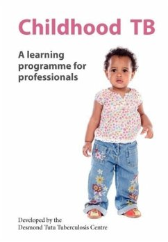Childhood Tb: A Learning Programme for Professionals - Desmond Tutu Tuberculosis Centre, The