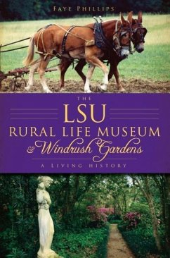 The LSU Rural Life Museum & Windrush Gardens: A Living History - Phillips, Faye