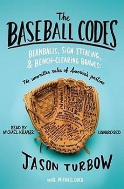 The Baseball Codes: Beanballs, Sign Stealing, & Bench-Clearing Brawls: The Unwritten Rules of America's Pastime - Turbow, Jason
