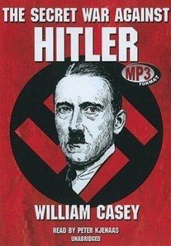 The Secret War Against Hitler - Casey, William