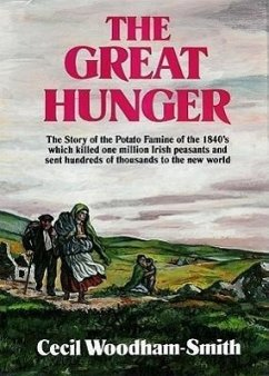The Great Hunger: The Story of the Potato Famine of the 1840s Which Killed One Million Irish Peasants and Sent Thousands to the New Worl - Woodham-Smith, Cecil