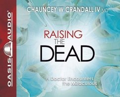 Raising the Dead: A Doctor Encounters the Miraculous - Crandall, Chauncey W.