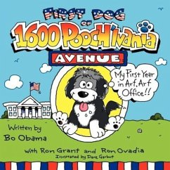 First Dog of 1600 Pooch'lvania Avenue: My First Year in Arf, Arf Office!! - Grant, Ron Ovadia, Ron