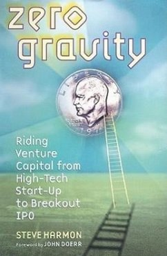 Zero Gravity: Riding Venture Capital from High-Tech Start-Up to Breakout IPO - Harmon, Steve