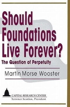 Should Foundations Live Forever?: The Question of Perpetuity - Wooster, Martin Morse