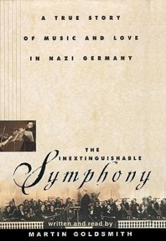 The Inextinguishable Symphony: A True Story of Music and Love in Nazi Germany - Sprecher: Goldsmith, Martin