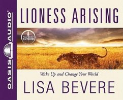 Lioness Arising: Wake Up and Change Your World - Bevere, Lisa